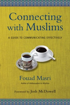 Connecting with Muslims: A Guide to Communicating Effectively  -     By: Fouad Masri