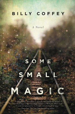 Some Small Magic  -     By: Billy Coffey