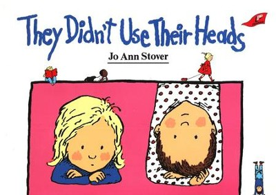 They Didn't Use Their Heads   -     By: Jo Ann Stover