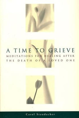 A Time to Grieve: Meditations for Healing             Care  -     By: Carol Staudacher