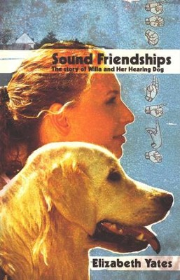 Sound Friendships: The Story of Willa & Her Hearing  Dog  -     By: Elizabeth Yates     Illustrated By: John Roberts