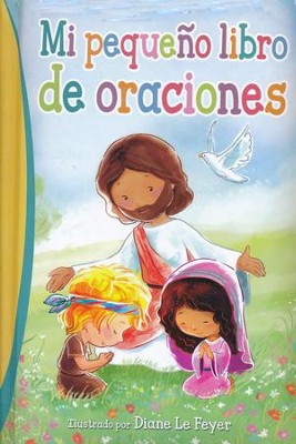 Mi Pequeño Libro de Oraciones  (My Little Prayers)  -     By: Diane Le Feyer