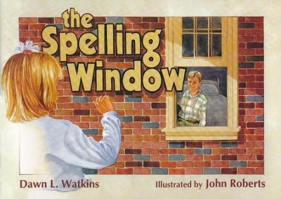 The Spelling Window    -     By: Dawn L. Watkins     Illustrated By: John Roberts