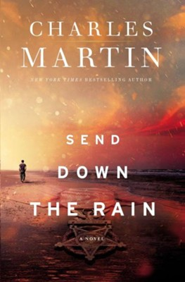 Send Down the Rain  -     By: Charles Martin