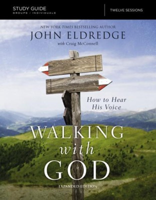 The Walking with God Study Guide: How to Hear His Voice, Expanded edition  -     By: John Eldredge