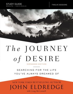 The Journey of Desire Study Guide: Searching for the Life You've Always Dreamed Of, Expanded Edition  -     By: John Eldredge