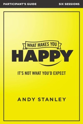 What Makes You Happy, Participant's Guide  -     By: Andy Stanley