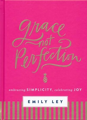 Grace, Not Perfection: Embracing Simplicity, Celebrating Joy  -     By: Emily Ley