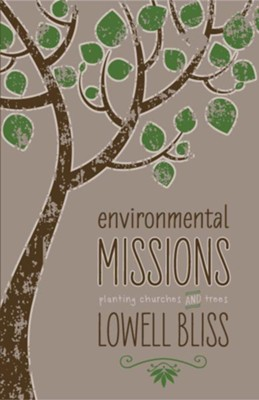 Environmental Missions: Planting Churches and Trees  -     By: Lowell Bliss