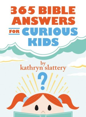 365 Bible Answers for Curious Kids: An If I Could Ask God Anything Devotional  -     By: Kathryn Slattery