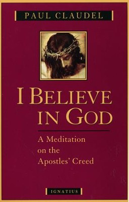 I Believe in God: Meditations on the Apostles' Creed   -     By: Paul Claudel