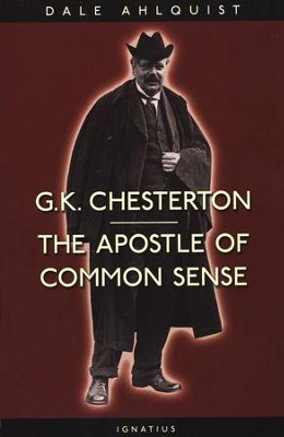 G.K. Chesterton: The Apostle of Common Sense   -     By: Dale Ahlquist