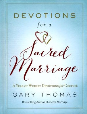 Devotions for a Sacred Marriage: A Year of Weekly Devotions for Couples  -     By: Gary L. Thomas