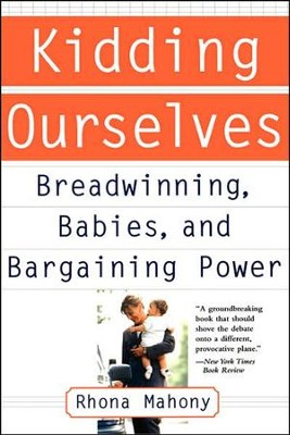 Kidding Ourselves: Breadwinning, Babies, and Bargaining Power  -     By: Rhona Mahony