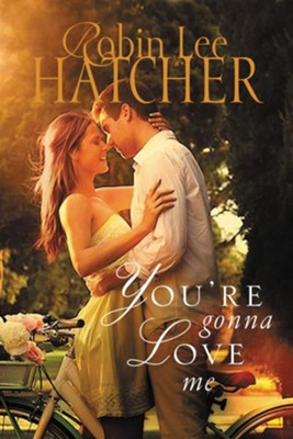 You're Gonna Love Me  -     By: Robin Lee Hatcher