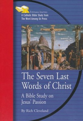 The Seven Last Words of Christ: A Bible Study on Jesus' Passion  -     By: Rich Cleveland