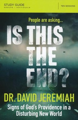 Is This the End? Study Guide: Signs of God's Providence in a Disturbing New World  -     By: Dr. David Jeremiah