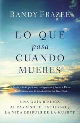 Lo que Pasa Cuando Mueres  (What Happens After You Die)  -     By: Randy Frazee