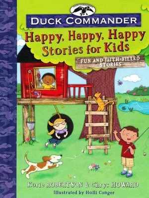 Duck Commander Happy, Happy, Happy Stories for Kids  -     By: Korie Robertson, Chrys Howard     Illustrated By: Holli Conger
