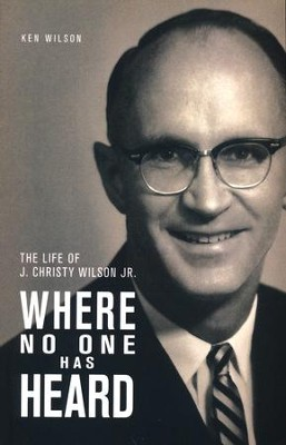 Where No One Has Heard: The Life of J. Christy Wilson, Jr.   -     By: Ken Wilson