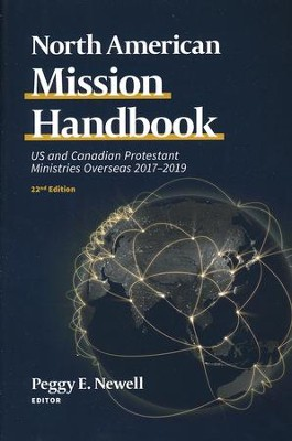 North American Mission Handbook: US and Canadian Protestant Ministries Overseas, 20172019, 22nd Edition, New edition  -     By: Peggy Newell
