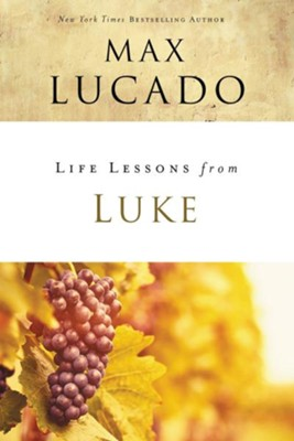 Life Lessons from Luke, 2018 Edition   -     By: Max Lucado