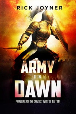 Army of the Dawn: Preparing for the Greatest Event of All Time  -     By: Rick Joyner