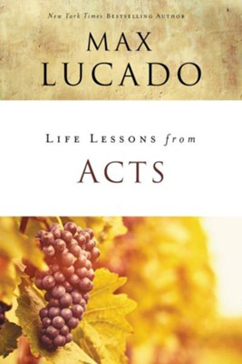 Life Lessons from Acts, 2018 Edition   -     By: Max Lucado