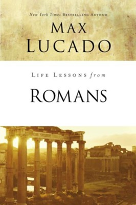 Life Lessons from Romans  -     By: Max Lucado