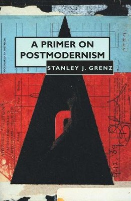 A Primer on Postmodernism   -     By: Stanley J. Grenz