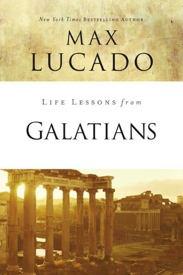 Life Lessons from Galatians, 2018 Edition    -     By: Max Lucado