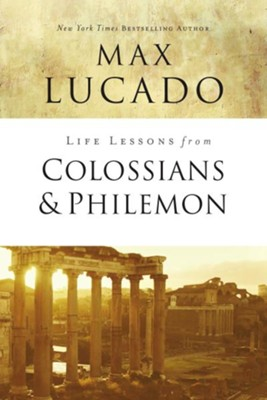 Life Lessons from Colossians and Philemon, 2018 Edition    -     By: Max Lucado