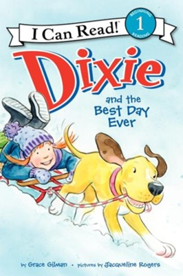 Dixie and the Best Day Ever  -     By: Grace Gilman, Jacqueline Rogers
