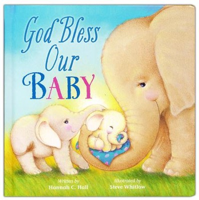 God Bless Our Baby  -     By: Hannah Hall    Illustrated By: Steve Whitlow