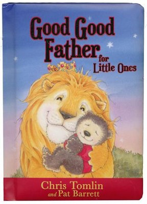 Good, Good Father for Little Ones   -     By: Chris Tomlin, Pat Barrett