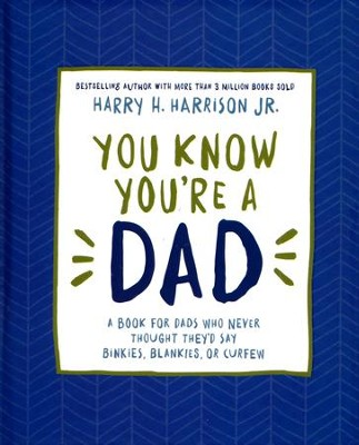 You Know You're a Dad: A Book for Dads Who Never Thought They'd Say Binkies, Blankies, or Curfew  -     By: Harry Harrison