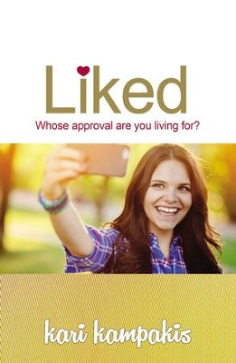 Liked: Whose Approval Are You Living For?  -     By: Kari Kampakis
