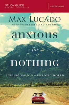 Anxious for Nothing Study Guide: Finding Calm in a Chaotic World  -     By: Max Lucado