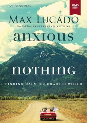 Anxious for Nothing DVD Study: Finding Calm in a Chaotic World   -     By: Max Lucado