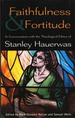 Faithfulness & Fortitude: Conversation on Theological Ethics of S. Hauerwas   -     Edited By: Mark Thiessen Nation, Samuel Wells