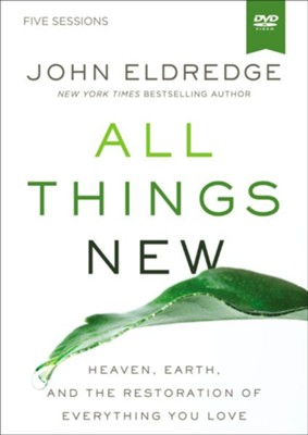 All Things New: A DVD Study: A Revolutionary Look at Heaven and the Coming Kingdom  -     By: John Eldredge
