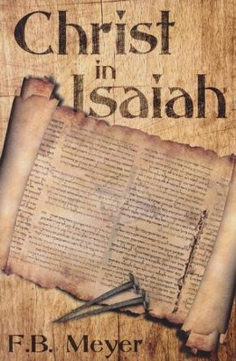 Christ in Isaiah:, Edition 0002  -     By: F.B. Meyer