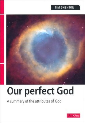 Our Perfect God: A Summary of The Attributes of God   -     By: Tim Shenton