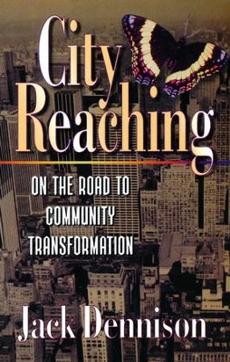 City Reaching: On the Road to Community Transformation  -     By: Jack Dennison