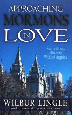 Approaching Mormons in Love: How to Witness Effectively  -     By: Wilbur Lingle