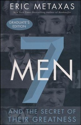 7 Men and the Secret of Their Greatness: Grad Edition   -     By: Eric Metaxas