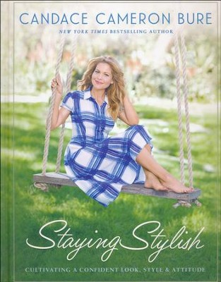 Staying Stylish: Cultivating a Confident Look, Style, and Attitude  -     By: Candace Cameron Bure