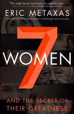 7 Women: and the Secret of Their Greatness   -     By: Eric Metaxas