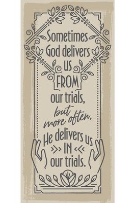 Sometimes God Delivers Us From Our Trials Plaque  -