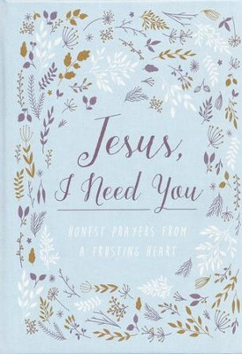 Jesus, I Need You: Honest Prayers from a Trusting Heart  -
